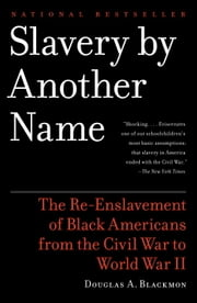 Slavery by Another Name - The Re-Enslavement of Black Americans from the Civil War to World War II ebook by Douglas A. Blackmon