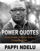 Power Quotes - Inspirational Quotes to Awaken Greatness Within ebook by Pappi Ndelu
