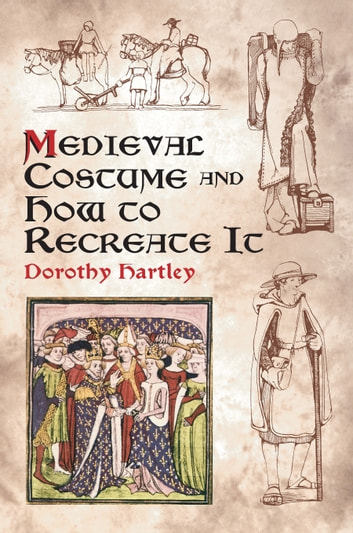 Medieval Costume and How to Recreate It ebook by Dorothy Hartley