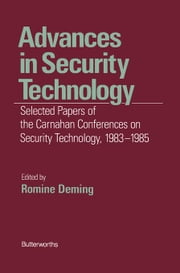 Advances in Security Technology: Selected Papers of the Carnahan Conferences on Security Technology 1983-1985 ebook by Deming, Romine (Dick)