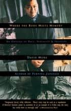 Where the Body Meets Memory - An Odyssey of Race, Sexuality and Identity ebook by David Mura