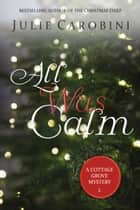 All Was Calm - A Cottage Grove Mystery Novella ebook by Julie Carobini