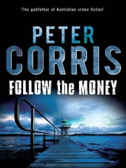 Follow the Money: A Cliff Hardy novel - Cliff Hardy 36 ebook by Peter Corris