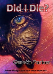 Did I Die? ebook by Gareth Parker
