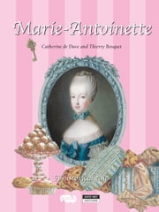 Marie-Antoinette - A Historical Tale for the Whole Family! ebook by Catherine de Duve