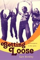 Getting Loose ebook by Sam Binkley