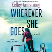 Wherever She Goes - A Novel audiobook by Kelley Armstrong
