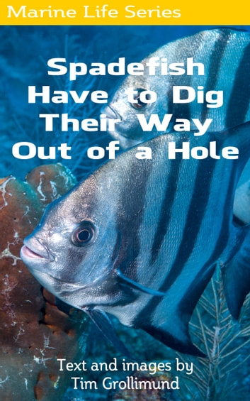 Spadefish Have to Dig Their Way Out of a Hole ebook by Tim Grollimund