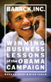 Barack, Inc. - Winning Business Lessons of the Obama Campaign ebook by Barry Libert,Rick Faulk