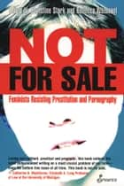 Not for Sale - Feminists Resisting Prostitution and Pornography ebook by Rebecca Whisnant, Christine Stark