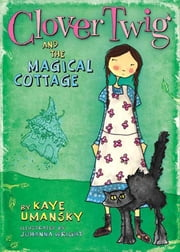 Clover Twig and the Magical Cottage ebook by Kaye Umansky