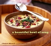 A Beautiful Bowl of Soup - The Best Vegetarian Recipes ebook by Paulette Mitchell