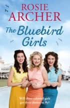The Bluebird Girls - The Bluebird Girls 1 ebook by Rosie Archer