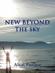 New Beyond the Sky ebook by Alexi Paulina