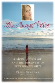 Love Always, Petra - A Story of Courage and the Discovery of Life's Hidden Gifts ebook by Petra Nemcova,Jane Scovell