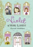 Violet and the Pearl of the Orient ebook by Harriet Whitehorn, Becka Moor