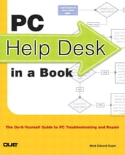 PC Help Desk in a Book: The Do-It-Yourself Guide to PC Troubleshooting and Repair ebook by Soper, Mark Edward