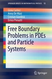Free Boundary Problems in PDEs and Particle Systems ebook by Gioia Carinci,Anna De Masi,Errico Presutti,Cristian Giardina
