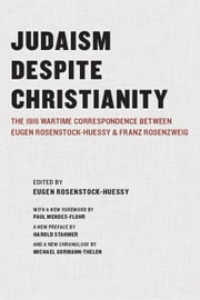 Judaism Despite Christianity - The 1916 Wartime Correspondence Between Eugen Rosenstock-Huessy and Franz Rosenzweig ebook by Eugen Rosenstock-Huessy,Paul Mendes-Flohr,Harold Stahmer,Michael Gormann-Thelen