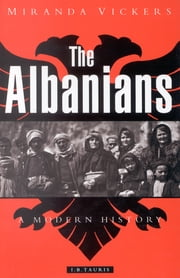 The Albanians - A Modern History ebook by Miranda Vickers