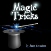 Magic Tricks - How to Become a Magician (Easy Steps) audiobook by Jason Strendam