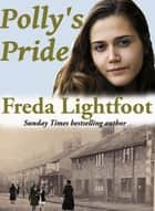 Polly's Pride ebook by Freda Lightfoot