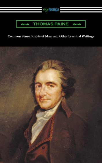 Common Sense, Rights of Man, and Other Essential Writings of Thomas Paine ebook by Thomas Paine