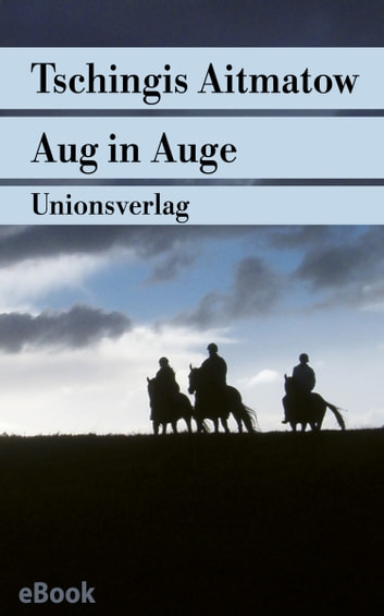 Aug in Auge - Erzählung ebook by Tschingis Aitmatow