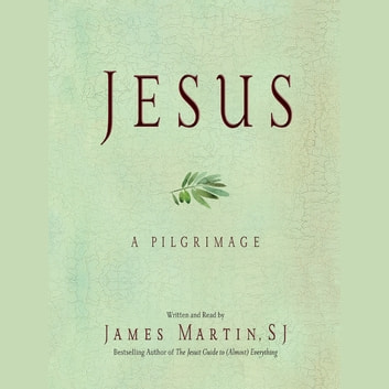 Jesus - A Pilgrimage audiobook by James Martin