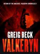Return of the Ancients: The Valkeryn Chronicles 1 - Valkeryn Chronicles Book 1 ebook by Greig Beck