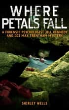 Where Petals Fall ebook by Shirley Wells