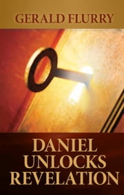 Daniel Unlocks Revelation - The book of Daniel holds the key that unlocks Bible prophecy in Revelation ebook by Gerald Flurry, Philadelphia Church of God