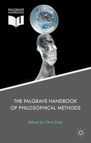 The Palgrave Handbook of Philosophical Methods ebook by Professor Christopher Daly