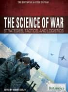 The Science of War ebook by Britannica Educational Publishing,Curley,Robert