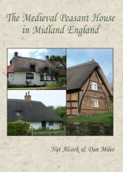 The Medieval Peasant House in Midland England ebook by Nat Alcock,Dan Miles