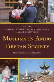 Muslims in Amdo Tibetan Society - Multidisciplinary Approaches ebook by Marie-Paule Hille,Bianca Horlemann,Paul K. Nietupski,Chang Chung-Fu,Andrew M. Fischer,Marie-Paule Hille,Bianca Horlemann,Paul K. Nietupski,Max Oidtmann,Ma Wei,Alexandre Papas,Camille Simon,Benno R. Weiner,Yang Hongwei