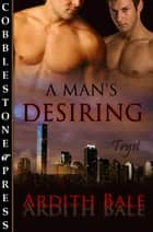 A Man's Desiring ebook by Ardith Bale