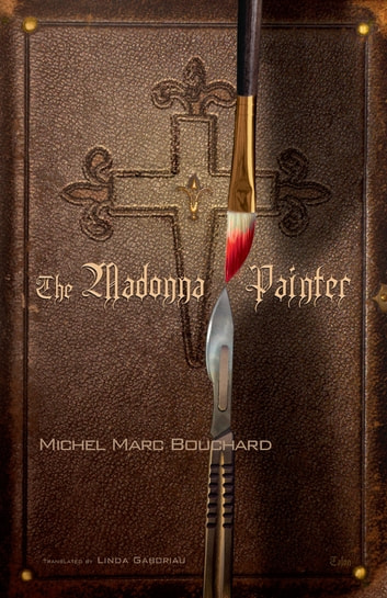 The Madonna Painter ebook by Michel Marc Bouchard