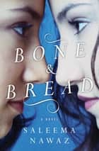 Bone and Bread ebook by Saleema Nawaz