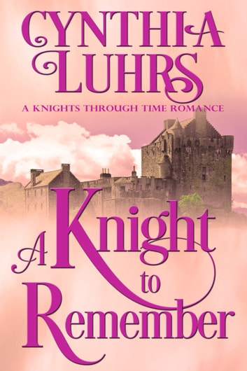 A Knight to Remember - A Merriweather Sisters Time Travel Romance ebook by Cynthia Luhrs