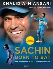 Sachin: Born to Bat ebook by Khalid A-H Ansari & Edited by Clayton Murzello
