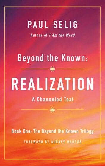 Beyond the Known: Realization - A Channeled Text ebook by Paul Selig