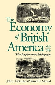 The Economy of British America, 1607-1789 ebook by John J. McCusker, Russell R. Menard