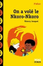 On a volé le Nkoro-Nkoro eBook by Benjamin Adam, Thierry JONQUET