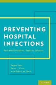 Preventing Hospital Infections - Real-World Problems, Realistic Solutions ebook by Robert W. Stock,Sanjay Saint, MD, MPH,Sarah Krein, PhD, RN