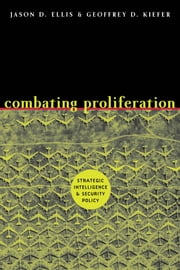 Combating Proliferation - Strategic Intelligence and Security Policy ebook by Jason D. Ellis,Geoffrey D. Kiefer