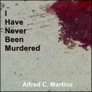 I Have Never Been Murdered audiobook by Alfred C. Martino