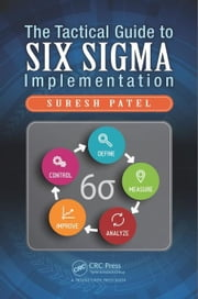 The Tactical Guide to Six Sigma Implementation ebook by Patel, Suresh