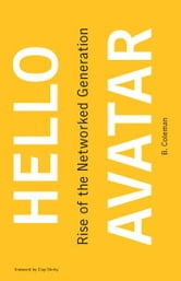 Hello Avatar - Rise of the Networked Generation ebook by B. Coleman,Clay Shirky