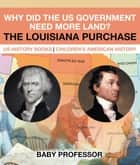 Why Did the US Government Need More Land? The Louisiana Purchase - US History Books | Children's American History ebook by Baby Professor